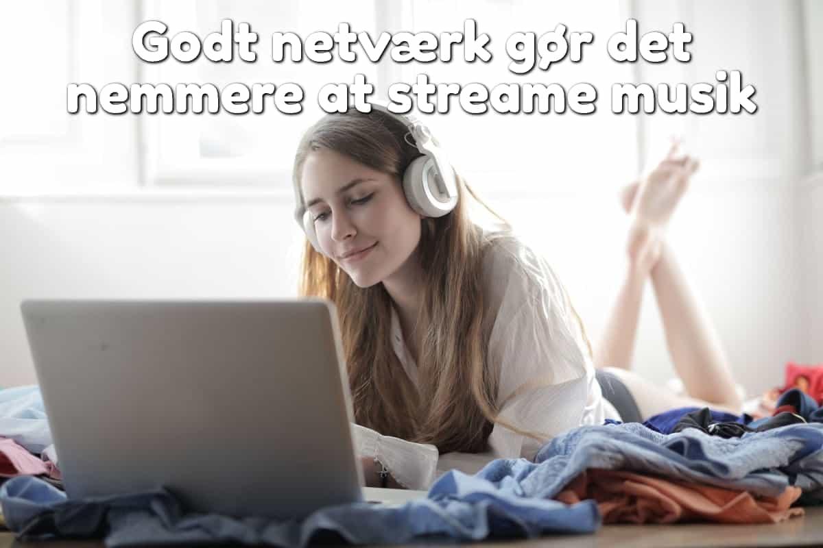Godt netværk gør det nemmere at streame musik